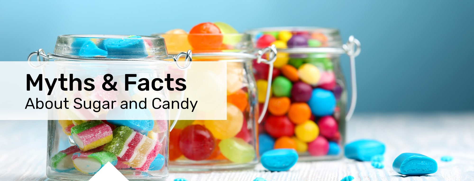 Myths & Facts About Sugar and Candy - Always a treat